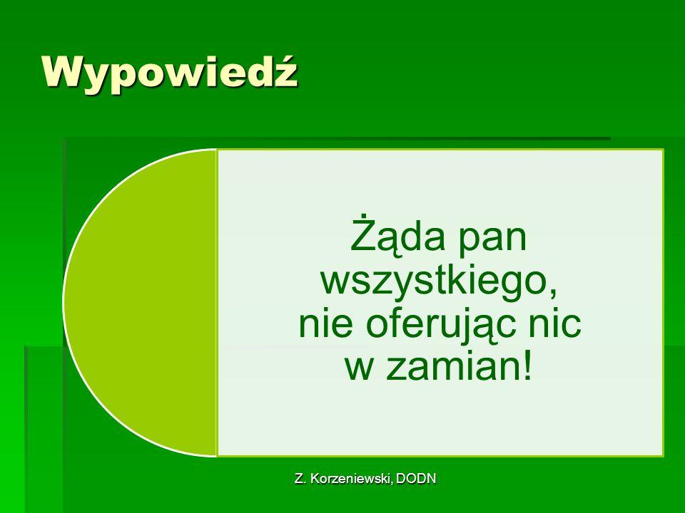 Z. Korzeniewski, DODN Wypowiedź Żąda pan wszystkiego, nie oferując nic w zamian!