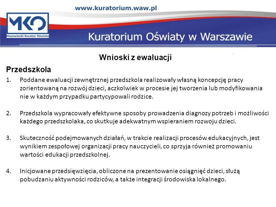 Wnioski z ewaluacji Przedszkola 1.Poddane ewaluacji zewnętrznej przedszkola realizowały własną koncepcję pracy zorientowaną na rozwój dzieci, aczkolwi