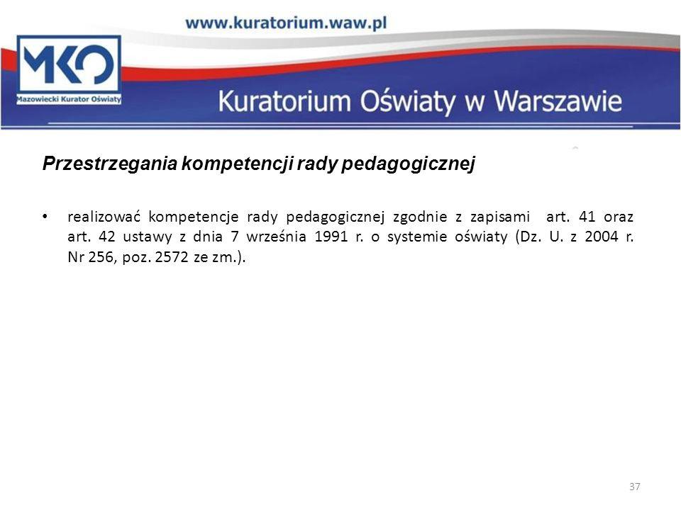 37 Przestrzegania kompetencji rady pedagogicznej realizować kompetencje rady pedagogicznej zgodnie z zapisami art. 41 oraz art. 42 ustawy z dnia 7 wrz