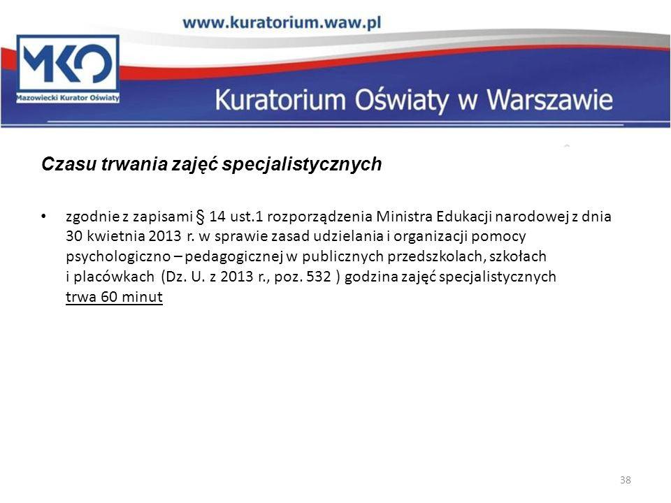 Czasu trwania zajęć specjalistycznych zgodnie z zapisami § 14 ust.1 rozporządzenia Ministra Edukacji narodowej z dnia 30 kwietnia 2013 r. w sprawie za