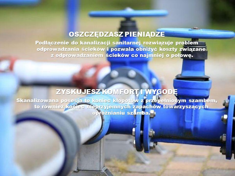 OSZCZĘDZASZ PIENIĄDZE Podłączenie do kanalizacji sanitarnej rozwiązuje problem odprowadzania ścieków i pozwala obniżyć koszty związane z odprowadzanie
