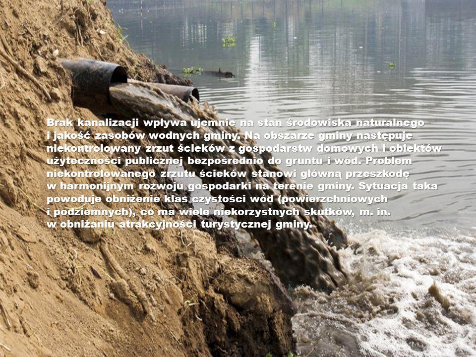 Brak kanalizacji wpływa ujemnie na stan środowiska naturalnego i jakość zasobów wodnych gminy. Na obszarze gminy następuje niekontrolowany zrzut ściek