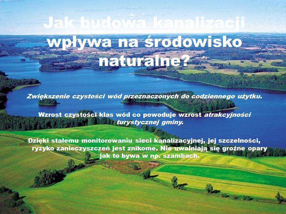 Jak budowa kanalizacji wpływa na środowisko naturalne? Zwiększenie czystości wód przeznaczonych do codziennego użytku. Wzrost czystości klas wód co po