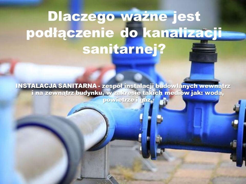 Dlaczego ważne jest podłączenie do kanalizacji sanitarnej? INSTALACJA SANITARNA - zespół instalacji budowlanych wewnątrz i na zewnątrz budynku, w zakr
