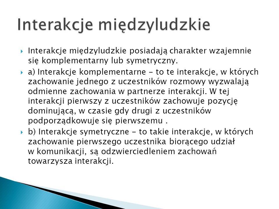  Interakcje międzyludzkie posiadają charakter wzajemnie się komplementarny lub symetryczny.  a) Interakcje komplementarne - to te interakcje, w któr