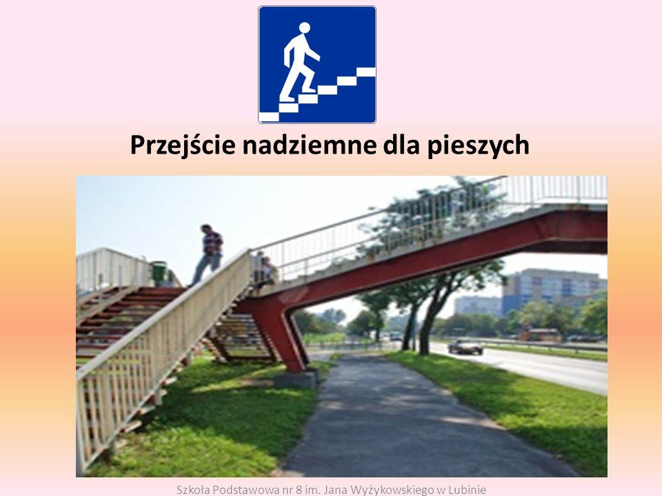 Przejście nadziemne dla pieszych Szkoła Podstawowa nr 8 im. Jana Wyżykowskiego w Lubinie