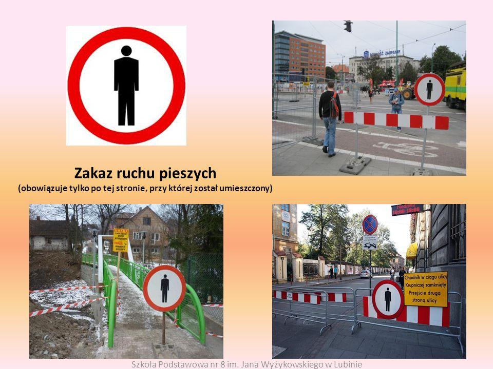Zakaz ruchu pieszych (obowiązuje tylko po tej stronie, przy której został umieszczony) Szkoła Podstawowa nr 8 im.