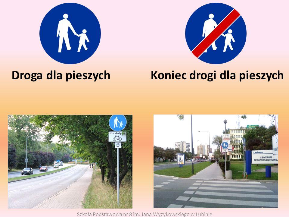Droga dla pieszych Koniec drogi dla pieszych Szkoła Podstawowa nr 8 im.