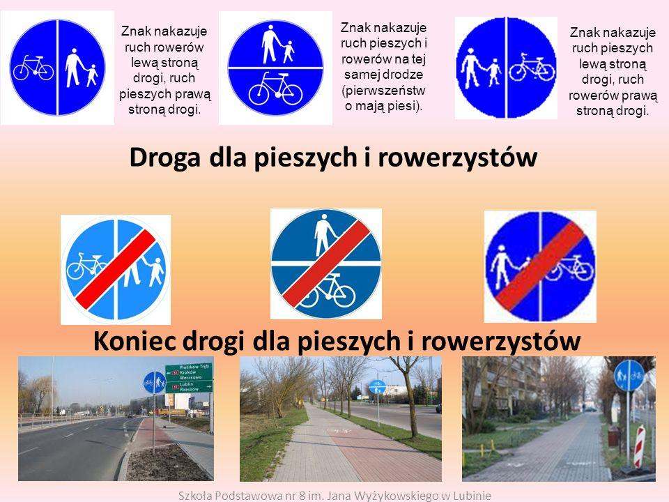 Droga dla pieszych i rowerzystów Koniec drogi dla pieszych i rowerzystów Szkoła Podstawowa nr 8 im.