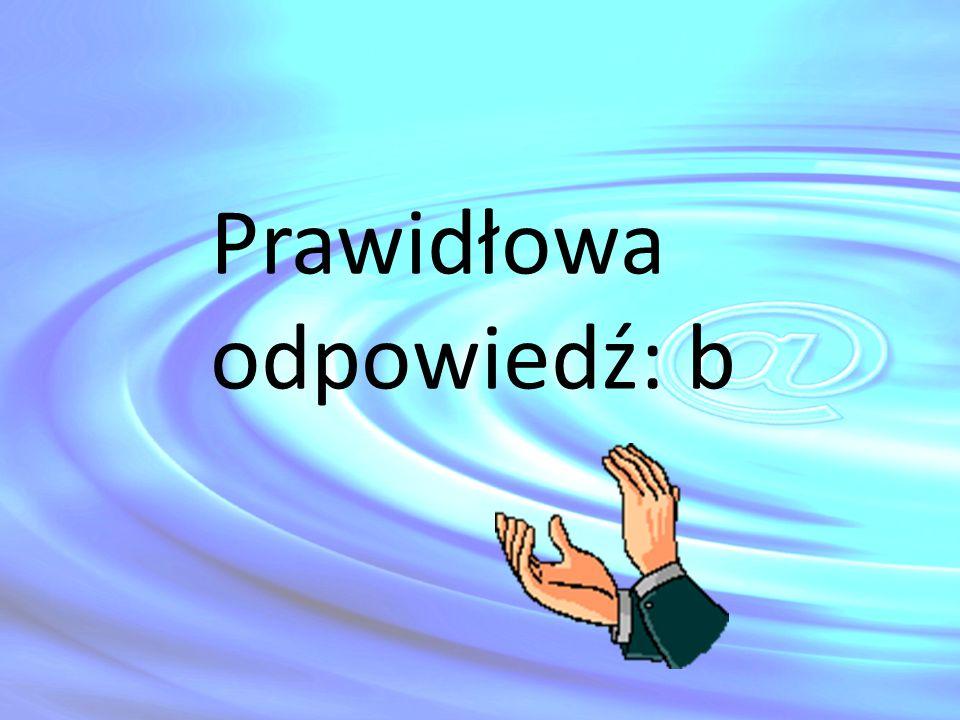 Prawidłowa odpowiedź: b