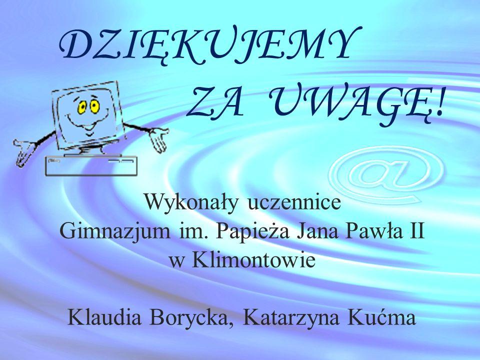 Wykonały uczennice Gimnazjum im. Papieża Jana Pawła II w Klimontowie Klaudia Borycka, Katarzyna Kućma DZIĘKUJEMY ZA UWAGĘ!