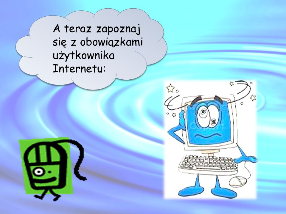A teraz zapoznaj się z obowiązkami użytkownika Internetu: