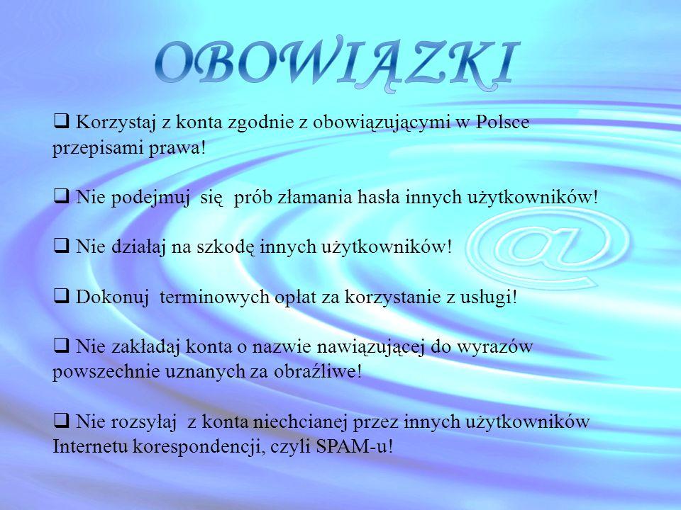  Korzystaj z konta zgodnie z obowiązującymi w Polsce przepisami prawa!  Nie podejmuj się prób złamania hasła innych użytkowników!  Nie działaj na s