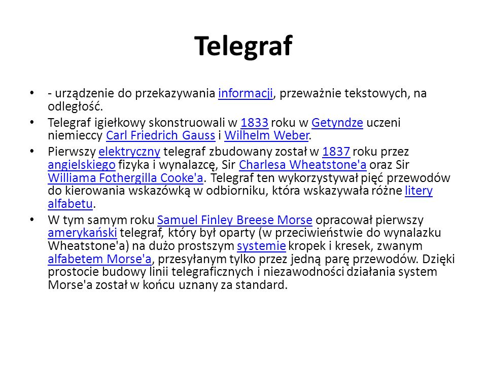 Telegraf - urządzenie do przekazywania informacji, przeważnie tekstowych, na odległość.informacji Telegraf igiełkowy skonstruowali w 1833 roku w Getyn