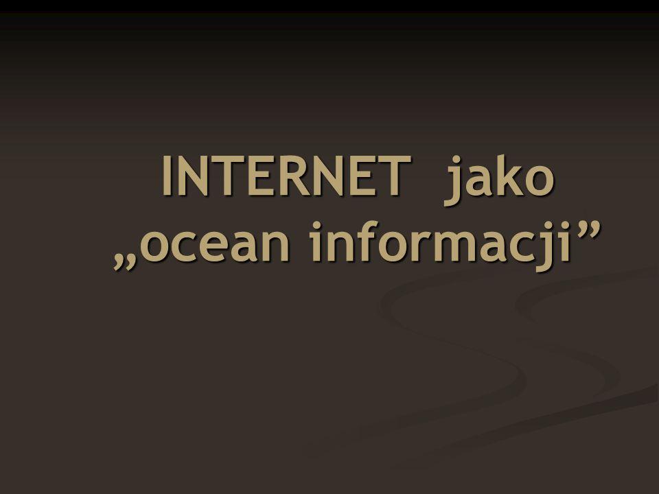 Internet - jak ocean - jest rozległy i ciągle się zmienia.