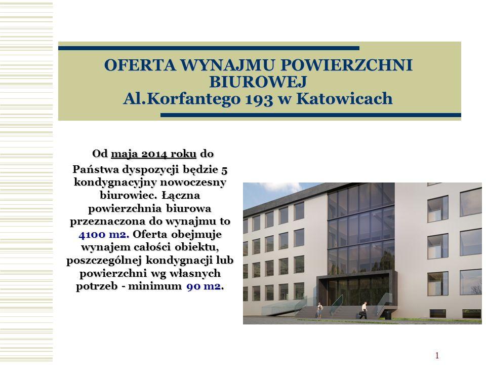1 OFERTA WYNAJMU POWIERZCHNI BIUROWEJ Al.Korfantego 193 w Katowicach Od maja 2014 roku do Państwa dyspozycji będzie 5 kondygnacyjny nowoczesny biurowi