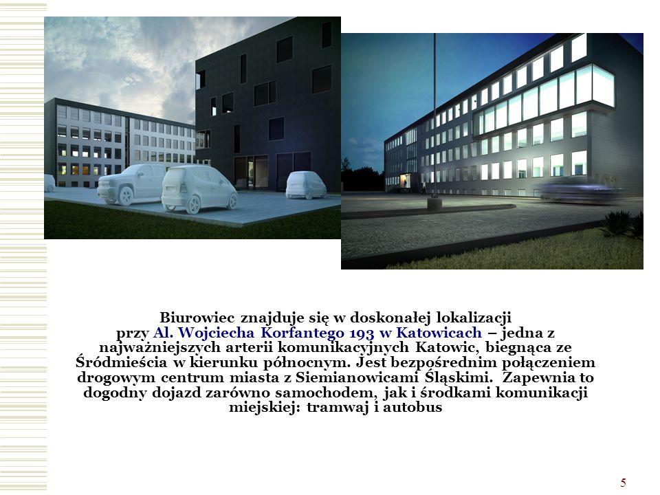 5 Biurowiec znajduje się w doskonałej lokalizacji przy Al. Wojciecha Korfantego 193 w Katowicach – jedna z najważniejszych arterii komunikacyjnych Kat