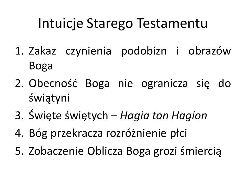 Intuicje Starego Testamentu 1.Zakaz czynienia podobizn i obrazów Boga 2.Obecność Boga nie ogranicza się do świątyni 3.Święte świętych – Hagia ton Hagi