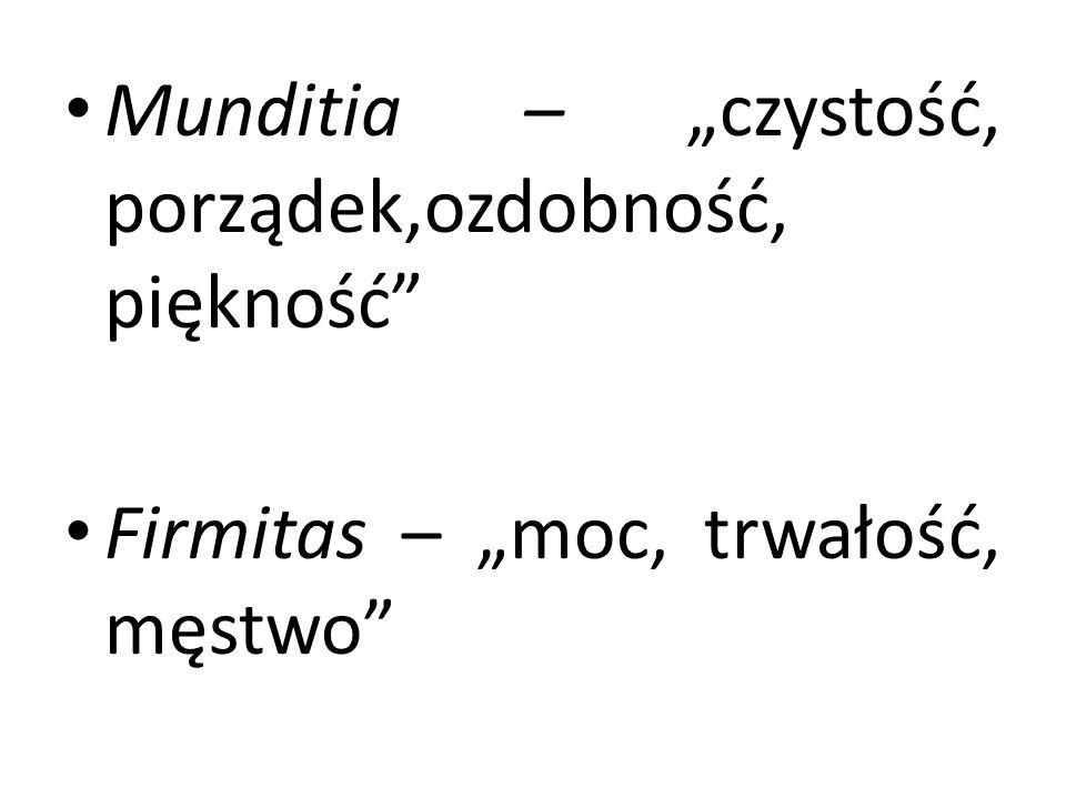 """Munditia – """"czystość, porządek,ozdobność, piękność"""" Firmitas – """"moc, trwałość, męstwo"""""""