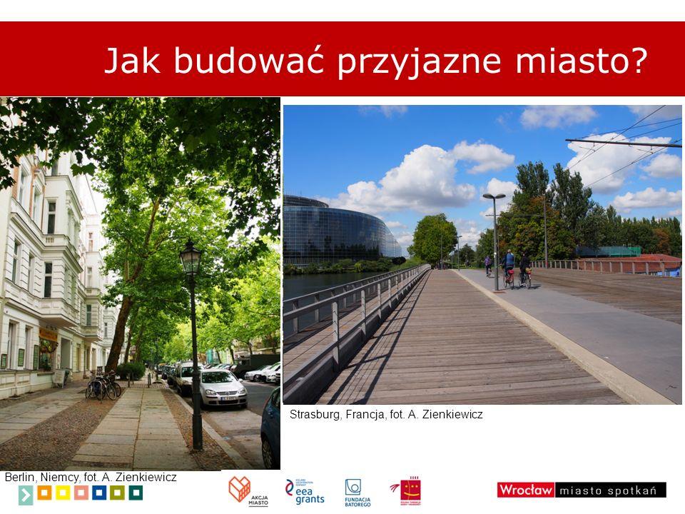 Jak budować przyjazne miasto? Berlin, Niemcy, fot. A. Zienkiewicz Strasburg, Francja, fot. A. Zienkiewicz