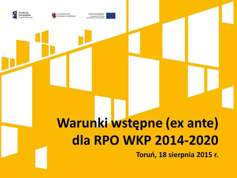 Warunki wstępne (ex ante) dla RPO WKP 2014-2020 Toruń, 18 sierpnia 2015 r.