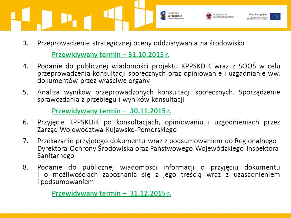 3.Przeprowadzenie strategicznej oceny oddziaływania na środowisko Przewidywany termin – 31.10.2015 r. 4.Podanie do publicznej wiadomości projektu KPPS