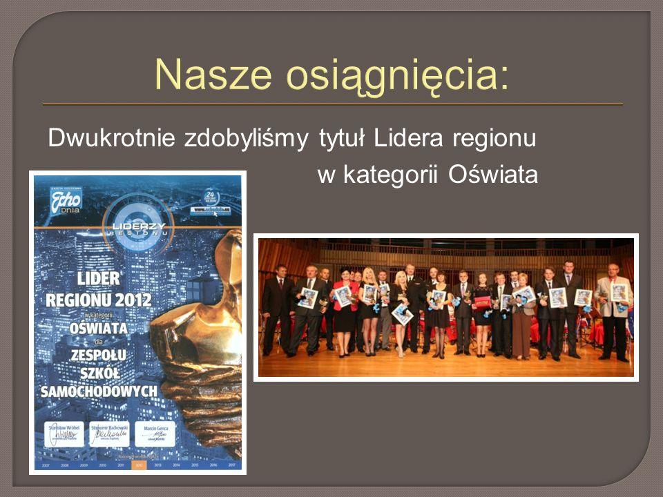Nasze osiągnięcia: Dwukrotnie zdobyliśmy tytuł Lidera regionu w kategorii Oświata