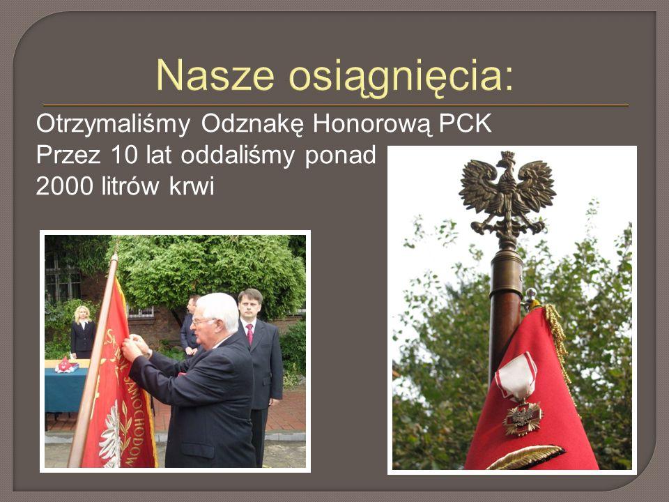 Nasze osiągnięcia: Otrzymaliśmy Odznakę Honorową PCK Przez 10 lat oddaliśmy ponad 2000 litrów krwi