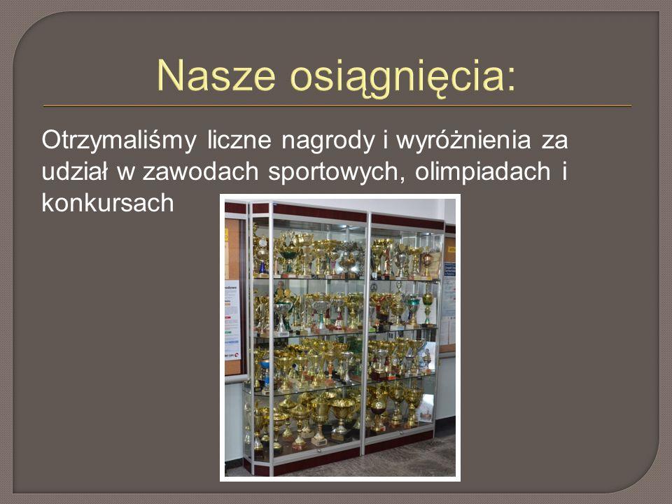 Nasze osiągnięcia: Otrzymaliśmy liczne nagrody i wyróżnienia za udział w zawodach sportowych, olimpiadach i konkursach
