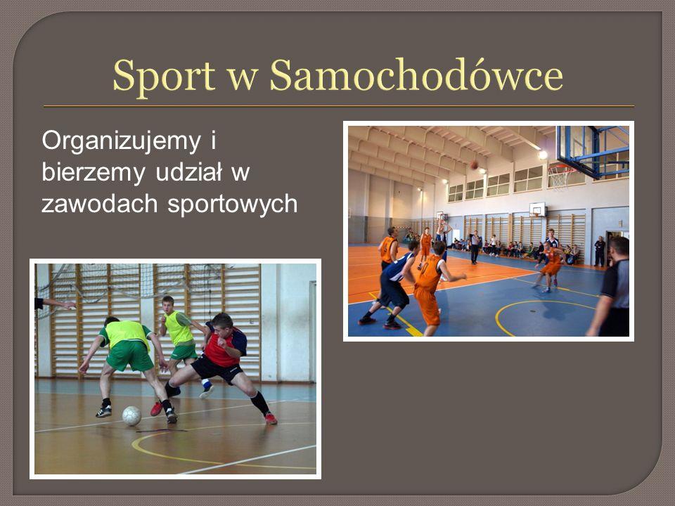 Sport w Samochodówce Organizujemy i bierzemy udział w zawodach sportowych