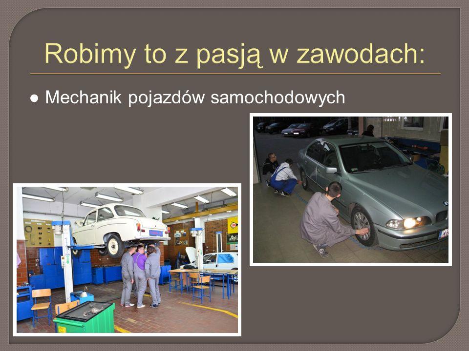 Robimy to z pasją w zawodach: ● Mechanik pojazdów samochodowych