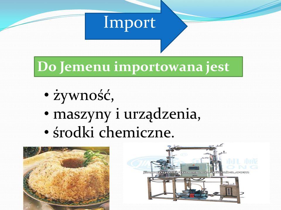 żywność, maszyny i urządzenia, środki chemiczne. Do Jemenu importowana jest Import
