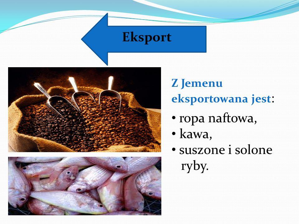 Z Jemenu eksportowana jest : ropa naftowa, kawa, suszone i solone ryby. Eksport