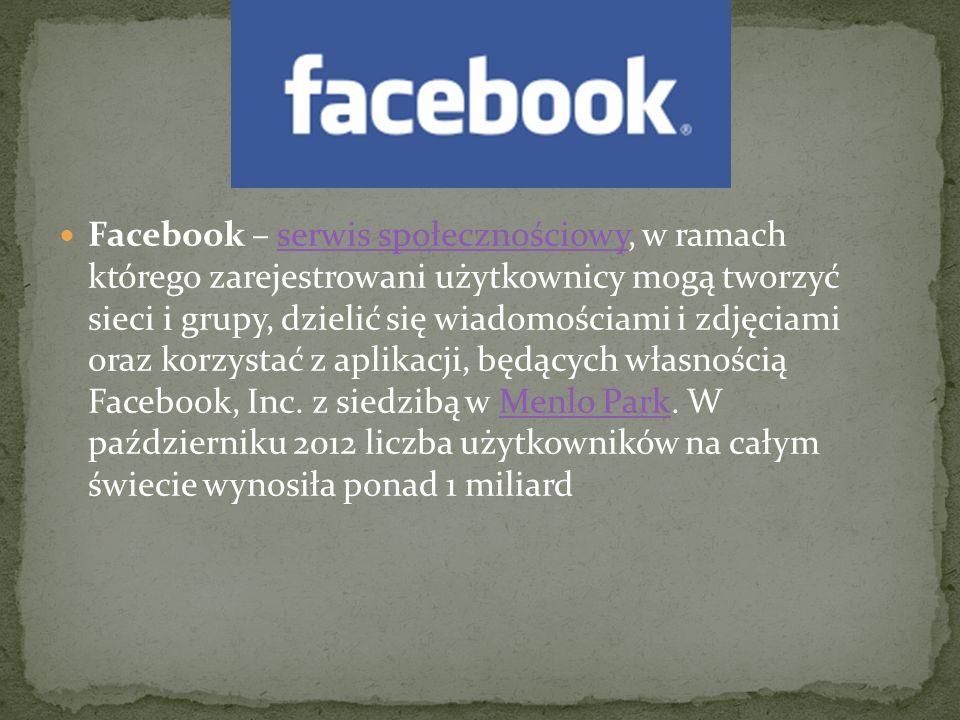 Facebook – serwis społecznościowy, w ramach którego zarejestrowani użytkownicy mogą tworzyć sieci i grupy, dzielić się wiadomościami i zdjęciami oraz korzystać z aplikacji, będących własnością Facebook, Inc.