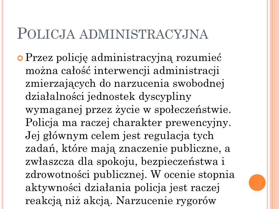 P OLICJA ADMINISTRACYJNA Przez policję administracyjną rozumieć można całość interwencji administracji zmierzających do narzucenia swobodnej działalno
