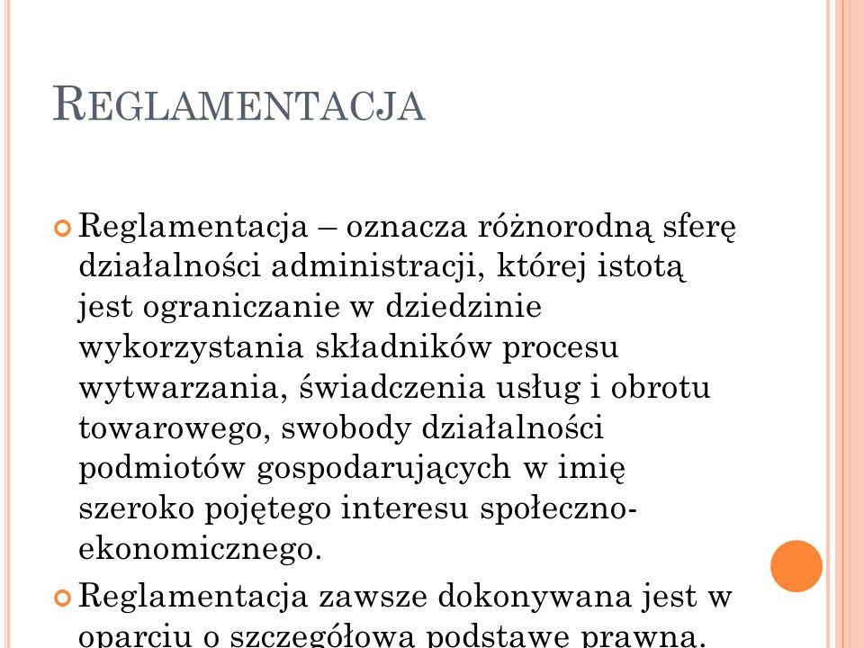 R EGLAMENTACJA Reglamentacja – oznacza różnorodną sferę działalności administracji, której istotą jest ograniczanie w dziedzinie wykorzystania składni