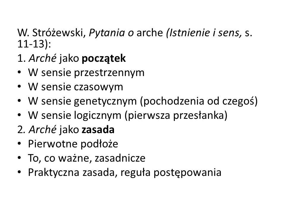 W. Stróżewski, Pytania o arche (Istnienie i sens, s. 11-13): 1. Arché jako początek W sensie przestrzennym W sensie czasowym W sensie genetycznym (poc
