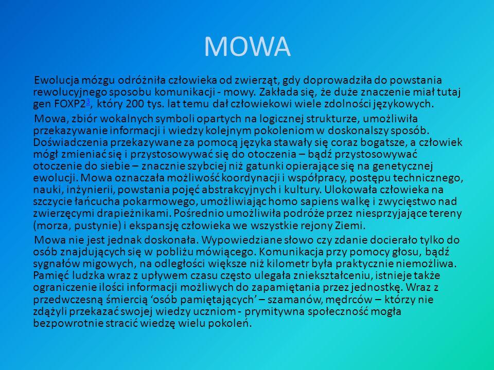 MOWA Ewolucja mózgu odróżniła człowieka od zwierząt, gdy doprowadziła do powstania rewolucyjnego sposobu komunikacji - mowy. Zakłada się, że duże znac