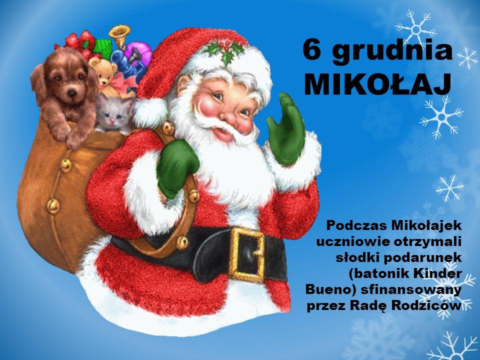 6 grudnia MIKOŁAJ Podczas Mikołajek uczniowie otrzymali słodki podarunek (batonik Kinder Bueno) sfinansowany przez Radę Rodziców