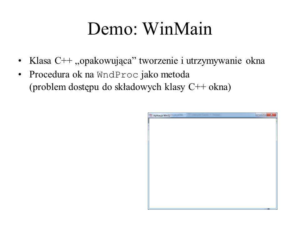 """Demo: WinMain Klasa C++ """"opakowująca tworzenie i utrzymywanie okna Procedura ok na WndProc jako metoda (problem dostępu do składowych klasy C++ okna)"""