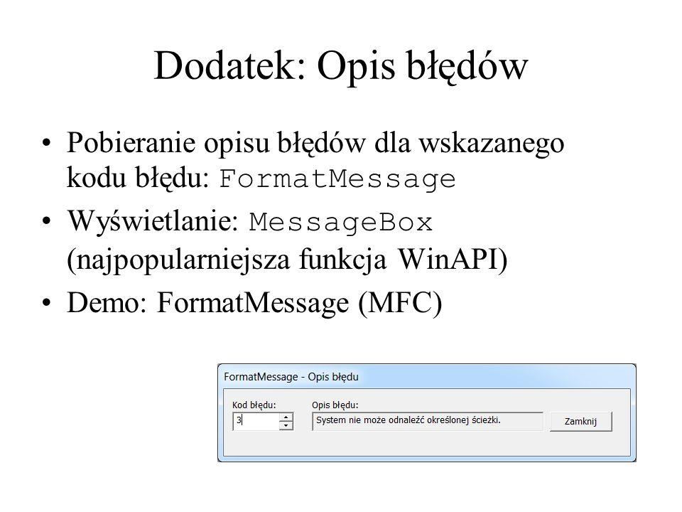 Dodatek: Opis błędów Pobieranie opisu błędów dla wskazanego kodu błędu: FormatMessage Wyświetlanie: MessageBox (najpopularniejsza funkcja WinAPI) Demo: FormatMessage (MFC)