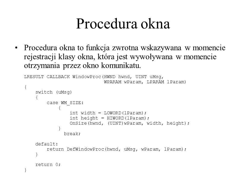 Procedura okna to funkcja zwrotna wskazywana w momencie rejestracji klasy okna, która jest wywoływana w momencie otrzymania przez okno komunikatu.