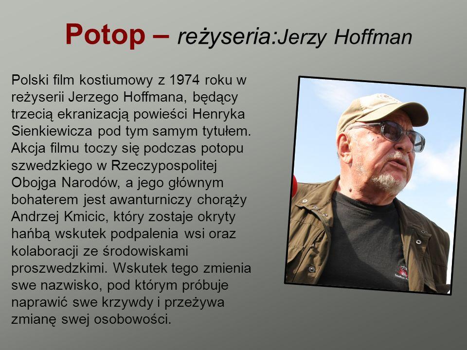 Potop – reżyseria: Jerzy Hoffman Polski film kostiumowy z 1974 roku w reżyserii Jerzego Hoffmana, będący trzecią ekranizacją powieści Henryka Sienkiew