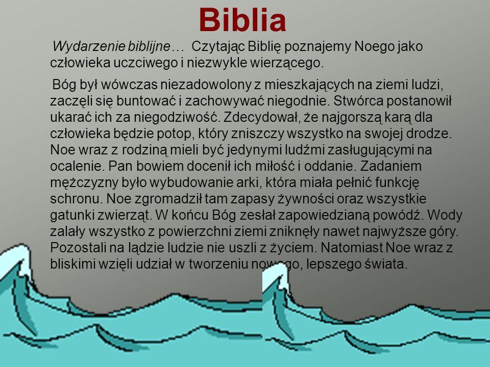 Biblia Wydarzenie biblijne… Czytając Biblię poznajemy Noego jako człowieka uczciwego i niezwykle wierzącego. Bóg był wówczas niezadowolony z mieszkają