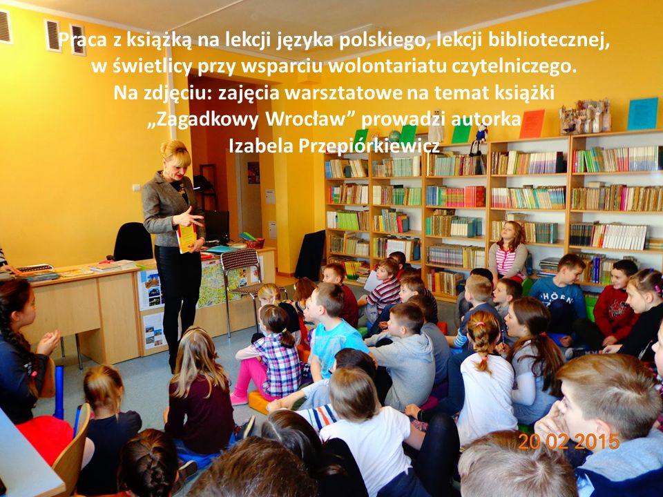 Praca z książką na lekcji języka polskiego, lekcji bibliotecznej, w świetlicy przy wsparciu wolontariatu czytelniczego.
