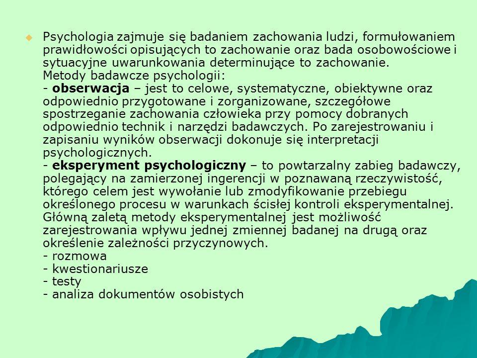   Psychologia zajmuje się badaniem zachowania ludzi, formułowaniem prawidłowości opisujących to zachowanie oraz bada osobowościowe i sytuacyjne uwarunkowania determinujące to zachowanie.
