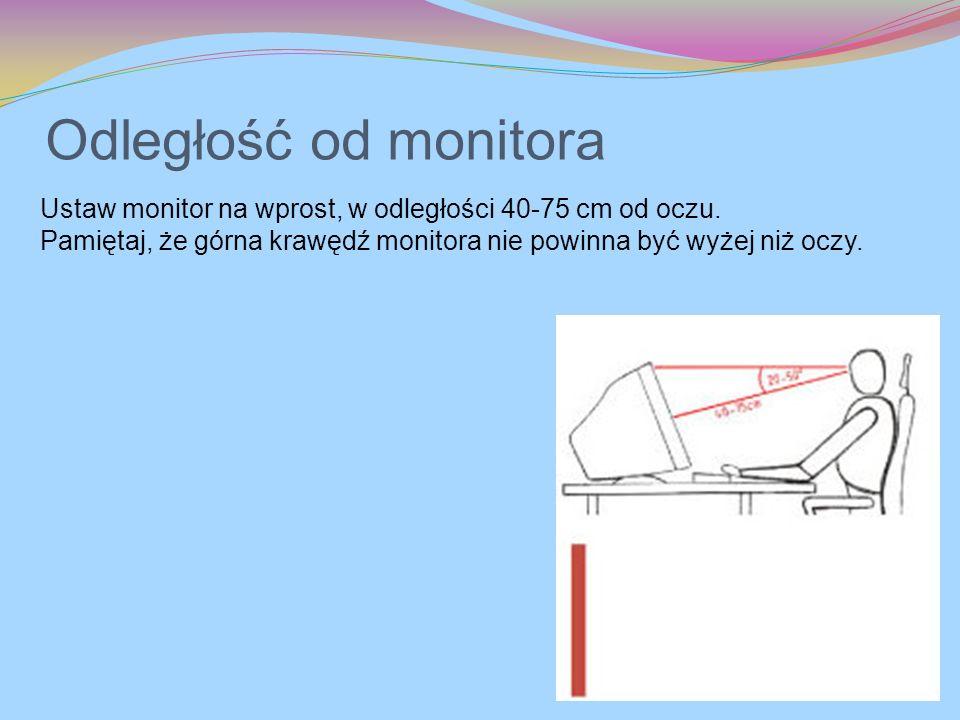 Odległość od monitora Ustaw monitor na wprost, w odległości 40-75 cm od oczu. Pamiętaj, że górna krawędź monitora nie powinna być wyżej niż oczy.