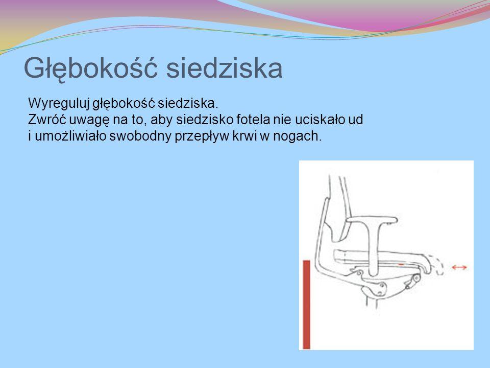 Głębokość siedziska Wyreguluj głębokość siedziska. Zwróć uwagę na to, aby siedzisko fotela nie uciskało ud i umożliwiało swobodny przepływ krwi w noga