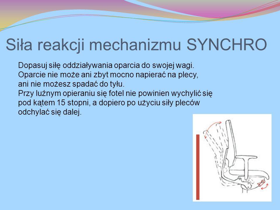 Siła reakcji mechanizmu SYNCHRO Dopasuj siłę oddziaływania oparcia do swojej wagi. Oparcie nie może ani zbyt mocno napierać na plecy, ani nie możesz s