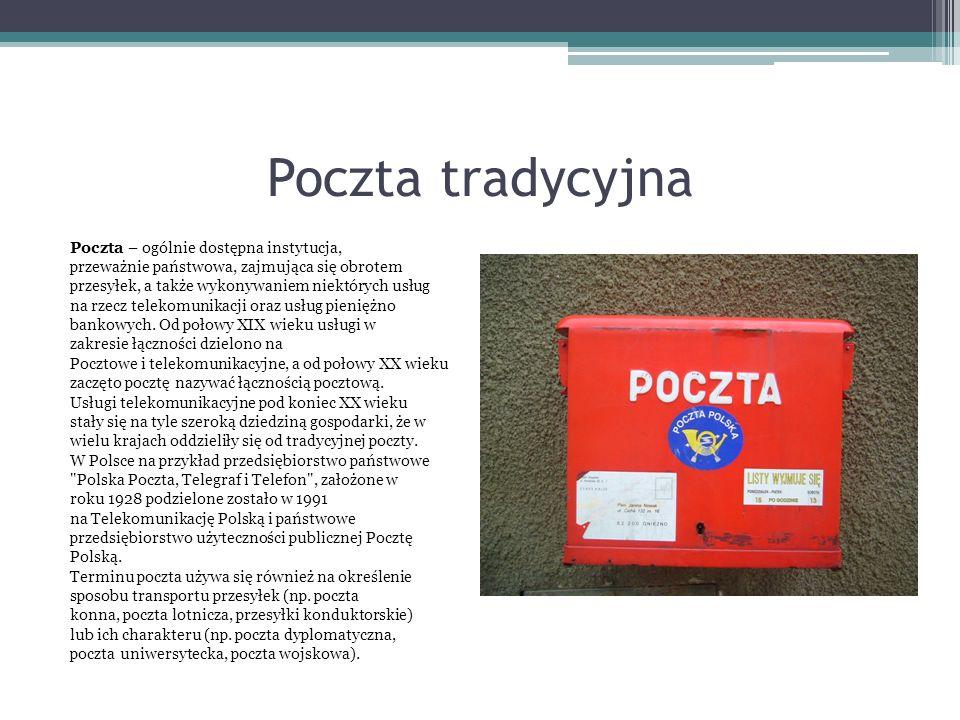 Poczta tradycyjna Poczta – ogólnie dostępna instytucja, przeważnie państwowa, zajmująca się obrotem przesyłek, a także wykonywaniem niektórych usług n